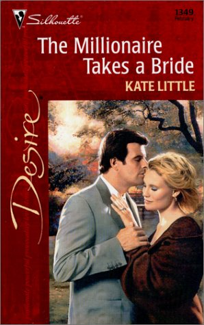 The Millionaire Takes A Bride (Silhouette Desire), Kate Little
