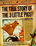 The True Story of the Three Little Pigs by A. Wolf