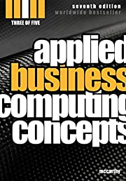 Applied Business Computing Concepts 3: Seventh Edition