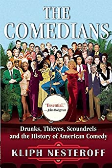 Comedians: Drunks, Thieves, Scoundrels, and the History of American Comedy