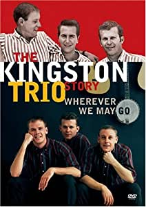 The Kingston Trio Story - Wherever We May Go