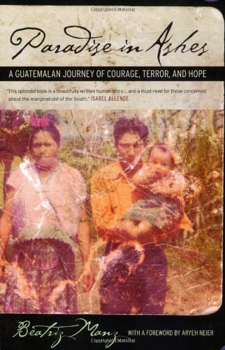 Paradise in Ashes: A Guatemalan Journey of Courage,...