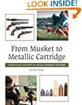 From Musket to Metallic Cartridge: A...