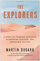 The Explorers: A Story of Fearless Outcasts, Blundering Geniuses, and Impossible Success