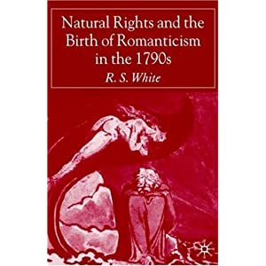 Natural Rights and the Birth of Romanticism in the 1790s R. S. White