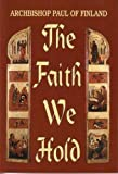 The Faith We Hold (091383663X) by Archbisop Paul of Finaland