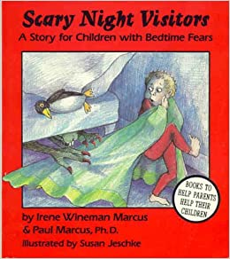 Scary Night Visitors: A Story for Children with Bedtime Fears: Irene Wineman Marcus, Paul Marcus