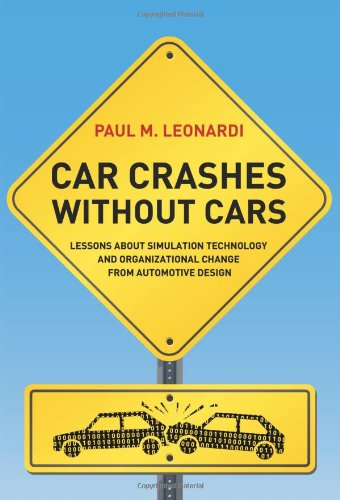 Car Crashes Without Cars: Lessons About Simulation Technology And Organizational Change From Automotive Design (Acting With Technology)