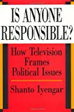 Is Anyone Responsible?: How Television Frames Political Issues (American Politics and Political Economy Series) (0226388557) by Shanto Iyengar