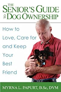 The Seniors Guide To Dog Ownership How To Love Care For And Keep Your Best Friend by Croce Publishing