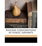 img - for Railway Corporations as Public Servants (Paperback) - Common book / textbook / text book