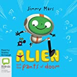 Alien and the Pants of Doom: The Alien in My Belly Button Series, Book 2 | Jimmy Mars