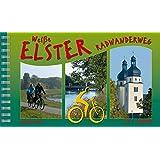 Weiße-Elster-Radwanderweg: Von As / Bad Brambach nach Halle (Saale) (Radfernwege)