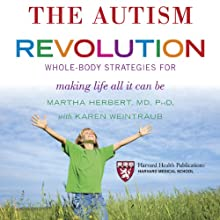 The Autism Revolution: Whole-Body Strategies for Making Life All It Can Be (       UNABRIDGED) by Karen Weintraub, Martha Herbert Narrated by Denice Stradling