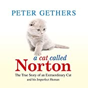 A Cat Called Norton: The True Story of an Extraordinary Cat and his Imperfect Human | [Peter Gethers]