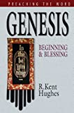 Genesis: Beginning and Blessing (Preaching the Word) (1581346298) by Hughes, R. Kent