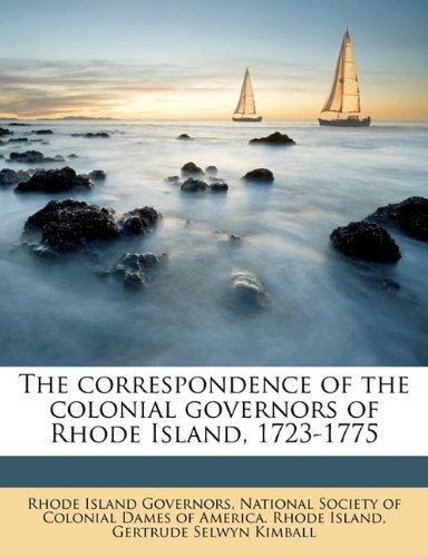 The correspondence of the colonial governors of Rhode Island, 1723-1775