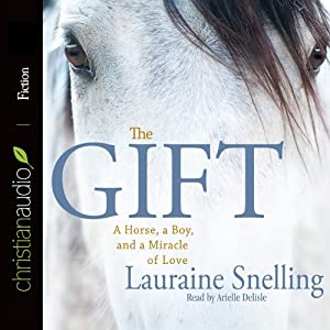 The Gift: A Horse, a Boy, and a Miracle of Love | [Lauraine Snelling]