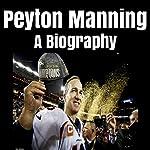 Peyton Manning: A Biography   Jim Wilson