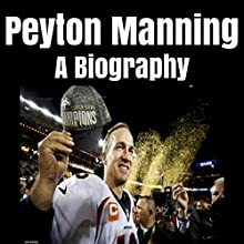 Peyton Manning: A Biography Audiobook by Jim Wilson Narrated by Chris Abernathy