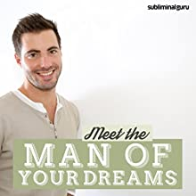 Meet the Man of Your Dreams: Discover That Special Someone with Subliminal Messages  by Subliminal Guru Narrated by Subliminal Guru