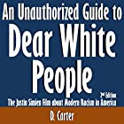 An Unauthorized Guide to Dear White People: The Justin Simien Film About Modern Racism in America: 2nd Edition (       ungekürzt) von D. Carter Gesprochen von: Tom McElroy