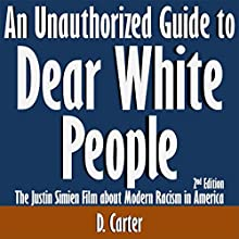An Unauthorized Guide to Dear White People: The Justin Simien Film About Modern Racism in America: 2nd Edition (       UNABRIDGED) by D. Carter Narrated by Tom McElroy