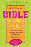 The Holman Bible Concordance for Kids: A Personal Guide Through the Word for Kids Who Want Answers ( [Hardcover]