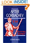 After Gorbachev (Cambridge Russian Paperbacks)