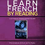 Learn French by Reading a Sci-Fi Erotic Romance Edition | Anna Zaires, Mozaika Educational