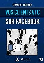 Comment Trouver Des Clients Vtc Sur Facebook: Un Guide Spécialement Dédié Aux Chauffeurs Vtc (french Edition)