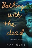 img - for Bathing with the Dead (First Kiss Mystery Book 1) book / textbook / text book