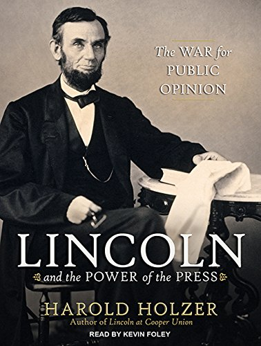 Lincoln and the Power of the Press - The War for Public Opinion - Harold Holzer
