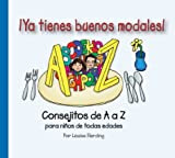 Ya tienes buenos modales!: Consejitos de A a Z para ninos de todas edades (You've Got Manners series)