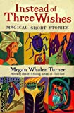 Instead of Three Wishes: Magical Short Stories (Puffin Short Stories) (0140386726) by Turner, Megan Whalen