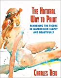 Natural Way to Paint: Rendering the Figure in Watercolor Simply and Beautifully