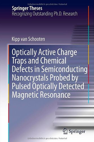 Optically Active Charge Traps And Chemical Defects In Semiconducting Nanocrystals Probed By Pulsed Optically Detected Magnetic Resonance (Springer Theses)