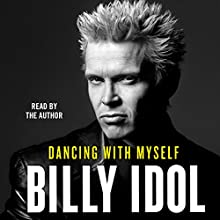Dancing with Myself | Livre audio Auteur(s) : Billy Idol Narrateur(s) : Billy Idol