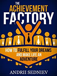 (FREE on 6/12) The Achievement Factory: How To Fulfill Your Dreams And Make Life An Adventure by Andrii Sedniev - http://eBooksHabit.com