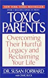 Toxic Parents: Overcoming Their Hurtful Legacy and Reclaiming Your Life (0553284347) by Susan Forward