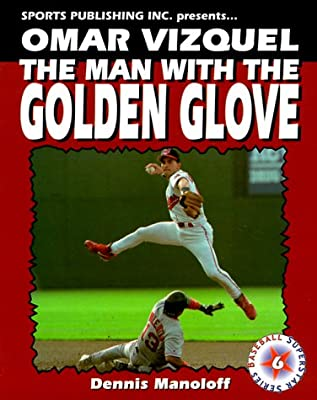 Omar Vizquel: The Man with the Golden Glove (Baseball Superstar)