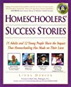 Homeschoolers' Success Stories : 15 Adults and 12 Young People Share the Impact That Homeschooling Has Made on Their Lives