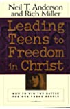 Leading Teens to Freedom in Christ: A Guide to Connectiny Youth to God Through Discipleship Counseling