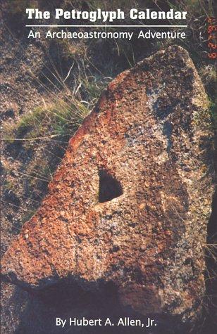 The Petroglyph Calendar: An Archaeoastronomy Adventure, Hubert A. Allen