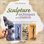 Sculpture : Techniques et cr�ation