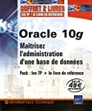 Oracle 10g : Matrisez l'administration d'une base de donnes ; Pack en 2 volumes : Oracle 10g Administration ; Oracle 10g Entranez-vous  administrer une base de donnes