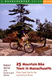 img - for 25 Mountain Bike Tours in Massachusetts: From Cape Cod to the Connecticut River, Second Edition book / textbook / text book