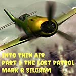 The Lost Patrol: Into Thin Air, Part 1 | Mark R. Silgram