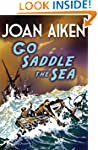 Go Saddle The Sea (Felix Trilogy)