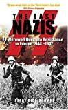 Prof Perry Biddiscombe Last Nazis: SS Werewolf Guerrilla Resistance in Europe 1944-1947